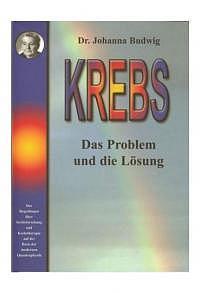 KREBS - Das Problem und die Lösung von Johanna Budwig